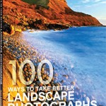 Capturing Landscapes with Perfection-100 Ways To Take Better Landscape Photographs